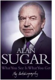 Alan Sugar What You See Is What You Get